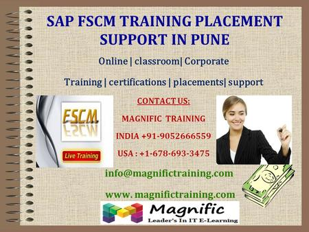 SAP FSCM TRAINING PLACEMENT SUPPORT IN PUNE Online | classroom| Corporate Training | certifications | placements| support CONTACT US: MAGNIFIC TRAINING.
