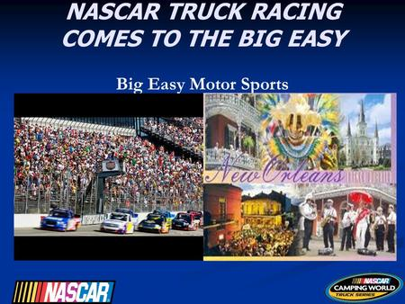 NASCAR TRUCK RACING COMES TO THE BIG EASY Big Easy Motor <strong>Sports</strong>.