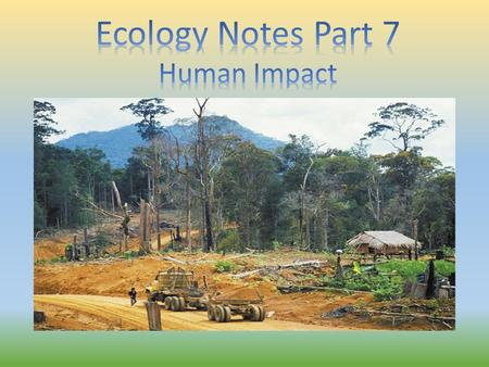 Learning Targets 20. Explain how habitat destruction, invasive species, and overexploitation lead to a loss of species. 21. Describe how human population.