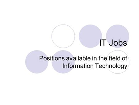 IT Jobs Positions available in the field of Information Technology.