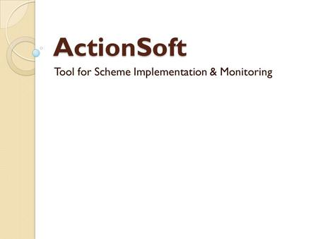 ActionSoft Tool for Scheme Implementation & Monitoring.