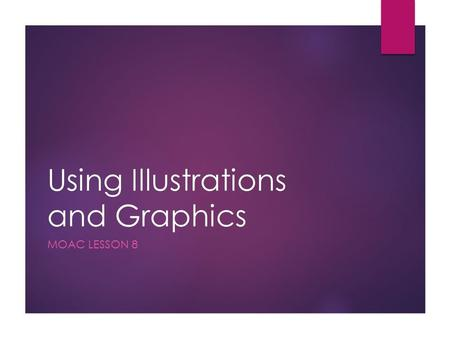 Using Illustrations and Graphics MOAC LESSON 8. Key Terms  Caption A few descriptive words providing readers with information regarding a figure, table,