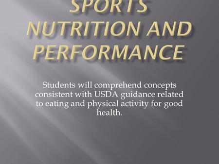 Students will comprehend concepts consistent with USDA guidance related to eating and physical activity for good health.