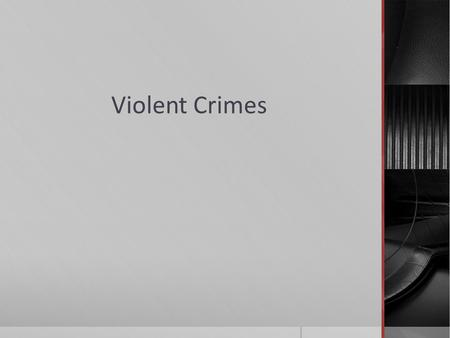Violent Crimes.  Offences against the Person and Reputation- Part VIII of the Criminal Code  Violent in nature and cause harm to the human body  Also: