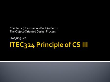 Chapter 2 (Horstmann's Book) – Part 1 The Object-Oriented Design Process Hwajung Lee.
