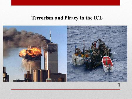 1 Terrorism and Piracy in the ICL. 2  Definition  Background  Legal basis  Terrorism and the ICL.