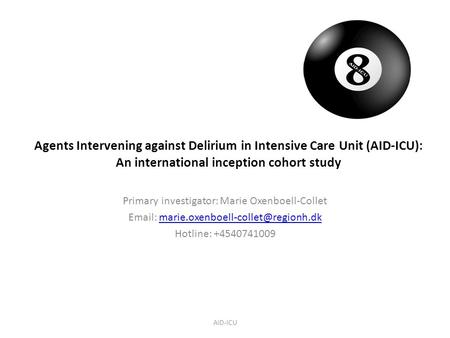 Agents Intervening against Delirium in Intensive Care Unit (AID-ICU): An international inception cohort study AID-ICU Primary investigator: Marie Oxenboell-Collet.