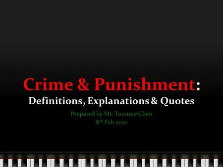 Crime & Punishment: Definitions, Explanations & Quotes Prepared by Mr. Tommie Chen 8 th Feb 2010.