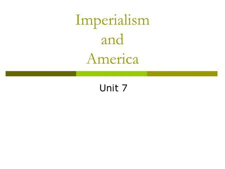Imperialism and America Unit 7. Placing U.S. Actions on the Foreign Policy Spectrum  Foreign Policy: a plan of action carried out by a nation when dealing.