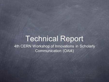 Technical Report 4th CERN Workshop of Innovations in Scholarly Communication (OAI4)