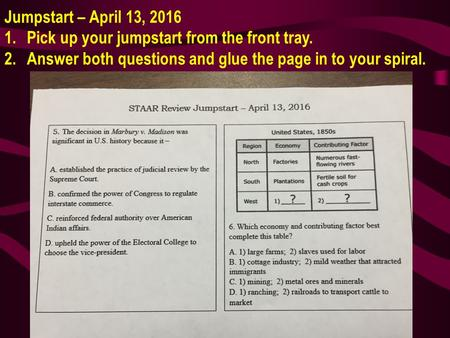 Jumpstart – April 13, 2016 1.Pick up your jumpstart from the front tray. 2.Answer both questions and glue the page in to your spiral.
