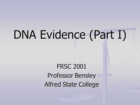 DNA Evidence (Part I) FRSC 2001 Professor Bensley Alfred State College.