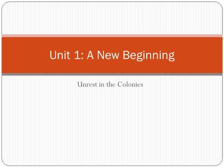 Unrest in the Colonies Unit 1: A New Beginning. Essential Standards 8.H.1.2 8.H.1.3 8.H.3.3 8.C&G.1.2.