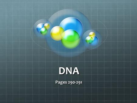 "DNA Pages 290-291. DNA -genetic information that is passed from parent to offspring Discovered by Watson & Crick (1953) Looks like a ""twisted ladder"""