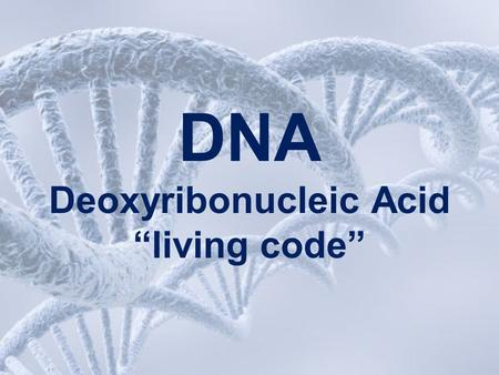 "DNA Deoxyribonucleic Acid ""living code"". DNA The genetic material of a cell contains information for the cell's growth and other activities."
