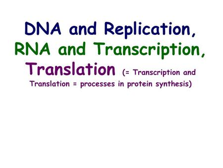 DNA and Replication, RNA and Transcription, Translation (= Transcription and Translation = processes in protein synthesis)