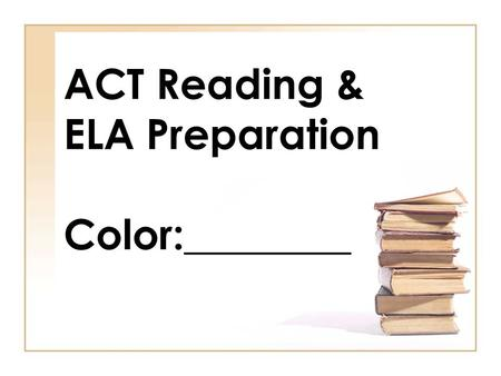 ACT Reading & ELA Preparation Color:________. Red Orange Green Blue.