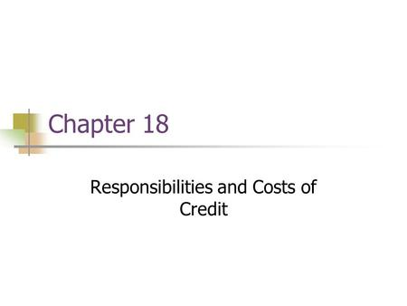Chapter 18 Responsibilities and Costs of Credit. Lesson 18.2 Analyzing and Computing Credit Costs Why credit costs vary Computing the cost of credit.