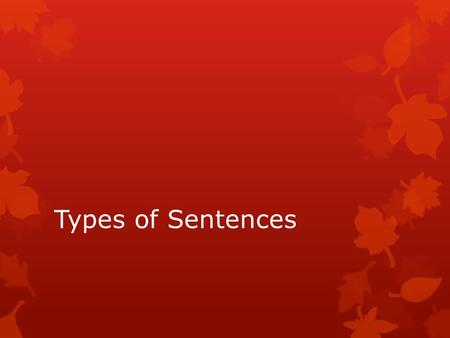 Types of Sentences. REVIEWING THE PARTS OF SPEECH  NOUN: a person, place, thing, idea, concept. Examples: dog, house, intelligence, ignominy  VERB: