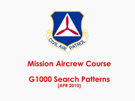 Mission Aircrew Course G1000 Search Patterns (APR 2010) 1.