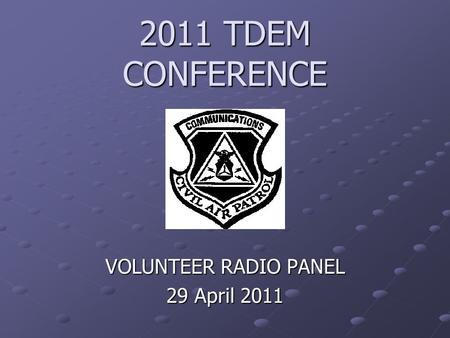 2011 TDEM CONFERENCE VOLUNTEER RADIO PANEL 29 April 2011.