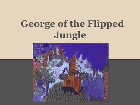 George of the Flipped Jungle. Your Guides Dena Leggett, PhD advanced chemistry teacher Allen High School twitter