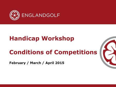 February / March / April 2015 Handicap Workshop Conditions of Competitions.