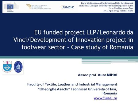 EU funded project LLP/Leonardo da Vinci/Development of Innovation project in footwear sector – Case study of Romania Assoc.prof. Aura MIHAI Faculty of.