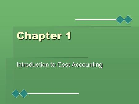Chapter 1 Introduction to Cost Accounting. Learning Objectives  Explain the uses of cost accounting data.  Describe the ethical responsibilities and.