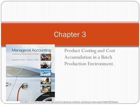Product Costing and Cost Accumulation in a Batch Production Environment Chapter 3 McGraw-Hill/Irwin Copyright © 2014 McGraw-Hill Education. All rights.