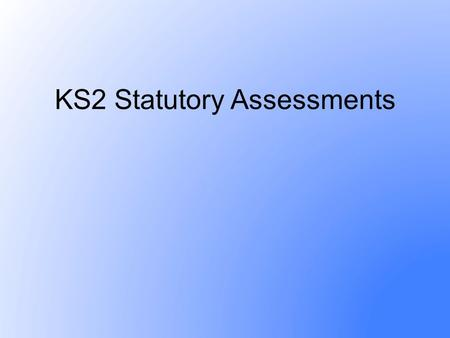 KS2 Statutory Assessments. Key dates Monday 9 May: English reading test: reading booklet and answer booklet. Tuesday 10 May: English grammar, punctuation.