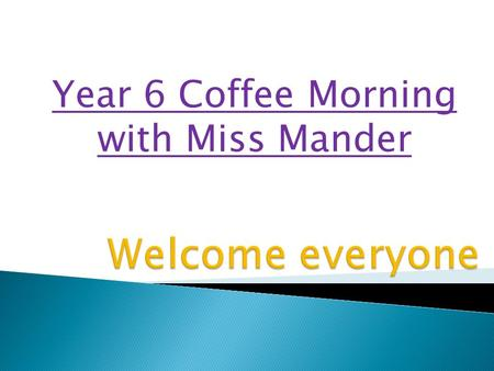 Year 6 Coffee Morning with Miss Mander. Outdoor Learning: Outdoor Learning Afternoon 1 Monday 8 th February = 6P Tuesday 9 th February = 6M Wednesday.