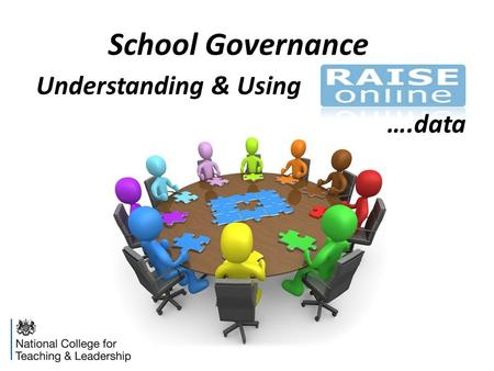 Understanding & Using School Governance ….data. Me 8.30ish finish 15 minute break Fire alarms/Loos Introduction to RAISEonline Working in groups Packs.
