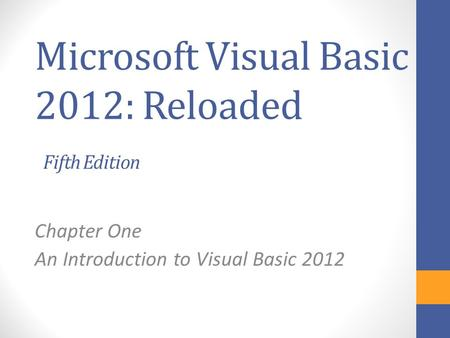 Microsoft Visual Basic 2012: Reloaded Fifth Edition Chapter One An Introduction to Visual Basic 2012.