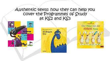 Authentic texts: how they can help you cover the Programmes of Study at KS2 and KS3.