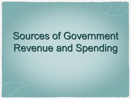 Sources of Government Revenue and Spending. Types of Taxes 1. Proportional - same percentage on everyone regardless of income example: flat tax, tithe,
