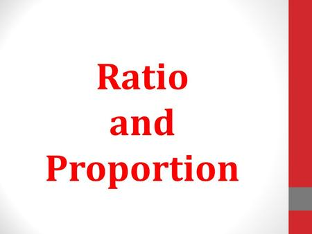 Ratio and Proportion. Ratio A ratio compares the sizes of parts or quantities to each other. What is the ratio of red counters to blue counters? red :