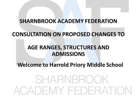 SHARNBROOK ACADEMY FEDERATION CONSULTATION ON PROPOSED CHANGES TO AGE RANGES, STRUCTURES AND ADMISSIONS Welcome to Harrold Priory Middle School.