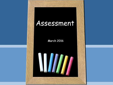 Assessment March 2016. 'Attainment' & 'Progress' Attainment: This is the score, grade, mark or level that is achieved from a particular task or activity.