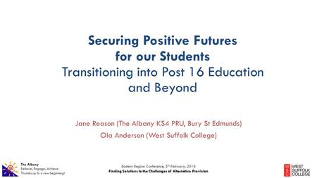 The Albany Believe; Engage; Achieve. Thumbs up to a new beginning! Securing Positive Futures for our Students Transitioning into Post 16 Education and.