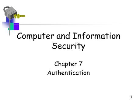 Computer and Information Security Chapter 7 Authentication 1.