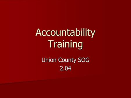Accountability Training Union County SOG 2.04. Accountability Training PURPOSE PURPOSE –To give Incident Commanders a fast and efficient means to account.
