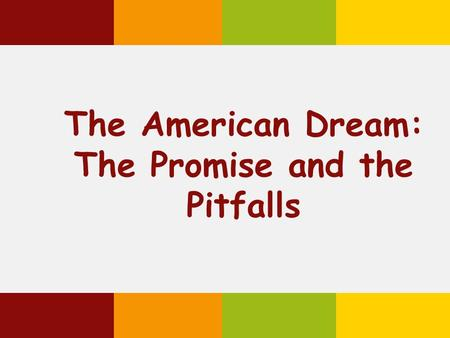 The American Dream: The Promise and the Pitfalls.