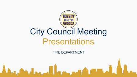 City Council Meeting Presentations FIRE DEPARTMENT.