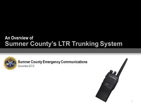 An Overview of Sumner County Emergency Communications December 2012 1.