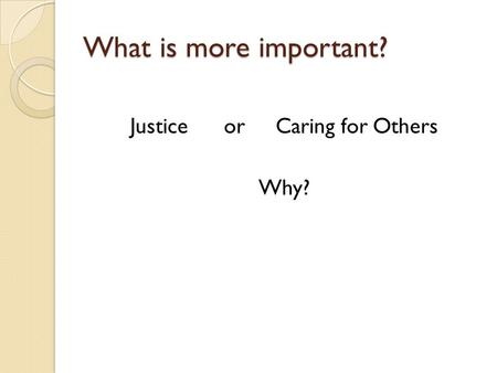 What is more important? Justice or Caring for Others Why?