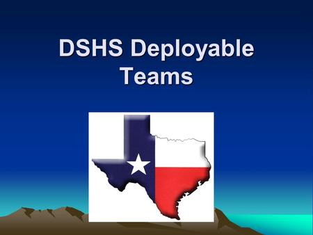 DSHS Deployable Teams. Deployable Teams 2011 Medical Incident Support Team - M-IST Ambulance Staging Manager - ASM Ambulance Strike Team Leader - ASTL.