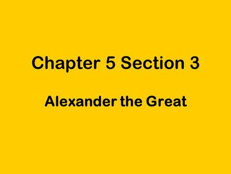 Chapter 5 Section 3 Alexander the Great. Kingdom of Macedonia was north of Greece Greek city-states considered Macedonia to be outside the Greek world.