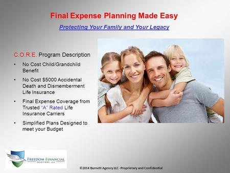 ©2014 Burnett Agency LLC- Proprietary and Confidential Final Expense Planning Made Easy Protecting Your Family and Your Legacy C.O.R.E. Program Description.