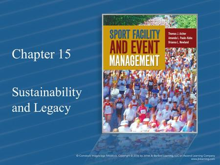 Chapter 15 Sustainability and Legacy. Chapter Objectives 1.Demonstrate a comprehensive understanding of the immediate and long-term impacts, or legacies,